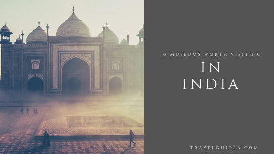 Museums in India Worth Visiting